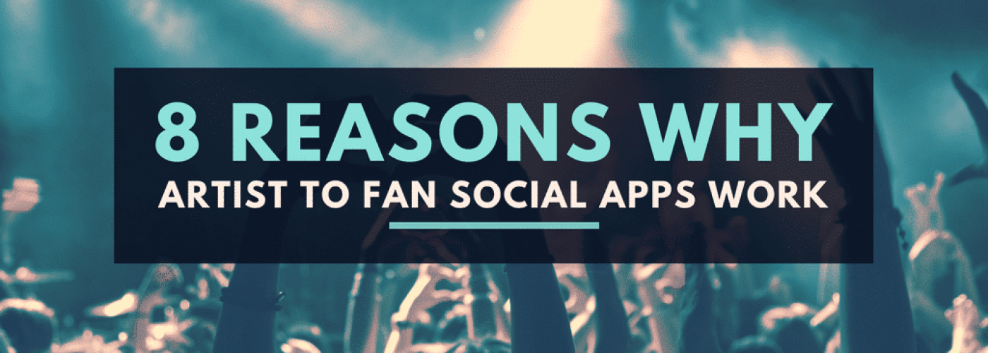 8 Reasons Why Artist To Fan Social Apps Work